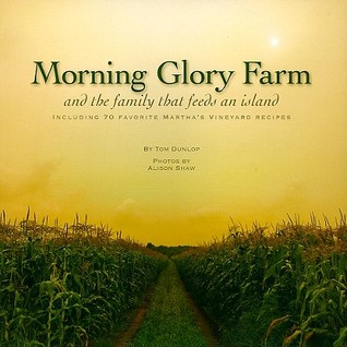 Morning Glory Farm and the Family That Feeds an Island: Including 70 Favorite Martha's Vineyard Recipes