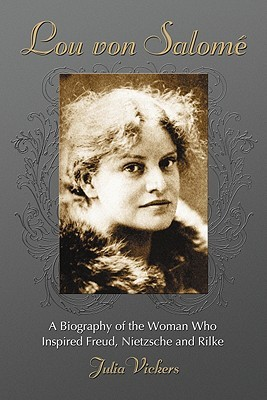 Lou von Salomé: A Biography of the Woman Who Inspired Freud, Nietzsche and Rilke