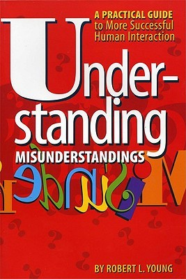 Understanding Misunderstandings: A Guide to More Successful Human Interaction