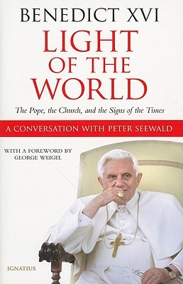 Light of the World: The Pope, the Church, and the Signs of the Times - A Conversation with Peter Seewald