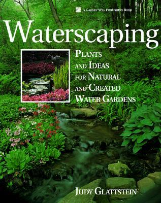 Waterscaping: Plants and Ideas for Natural and Created Water Gardens
