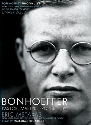 Book Review: Eric Metaxas' Bonhoeffer: Pastor, Martyr, Prophet, Spy – A Righteous Gentile vs. the Third Reich