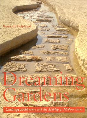 Dreaming Gardens: Landscape Architecture and the Making of Modern Israel