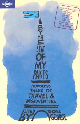 By the Seat of My Pants: Humorous Tales of Travel and Misadventure