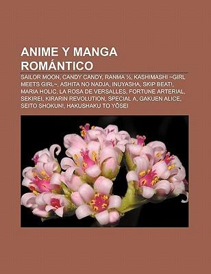 Anime y Manga Romantico: Sailor Moon, Candy Candy, Ranma 1/2, Kashimashi Girl Meets Girl, Ashita No Nadja, Inuyasha, Skip Beat!, Maria Holic