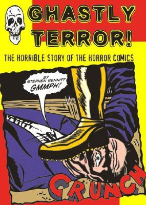 Ghastly Terror!: The Horrible Story of the Horror Comics