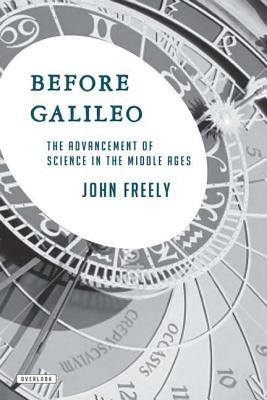 Before galileo: the advancement of science in the middle ages by John Freely