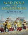 Mad Dogs and Englishmen: A Grand Tour of the British Empire at its Height 1850-1945
