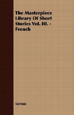 The Masterpiece Library of Short Stories Vol. III. - French