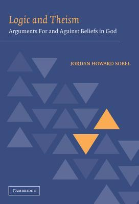 Logic and Theism by Jordan Howard Sobel