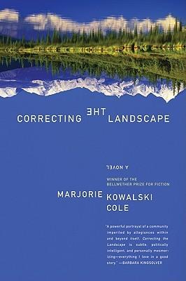 Correcting the Landscape by Marjorie Kowalski Cole