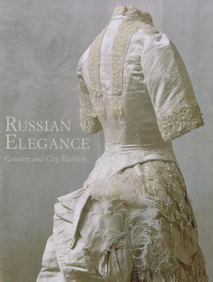 Russian Elegance: Country and City Fashion from the 15th to the Early 20th Century