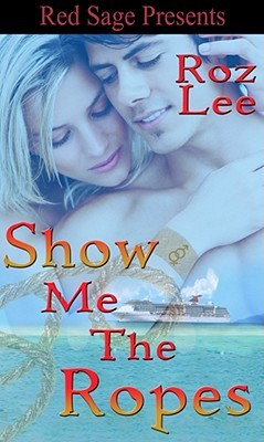 Show Me The Ropes by Roz Lee