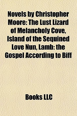 Novels by Christopher Moore: The Lust Lizard of Melancholy Cove, Island of the Sequined Love Nun, Lamb: the Gospel According to Biff