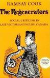 The Regenerators: Social Criticism in Late Victorian English Canada