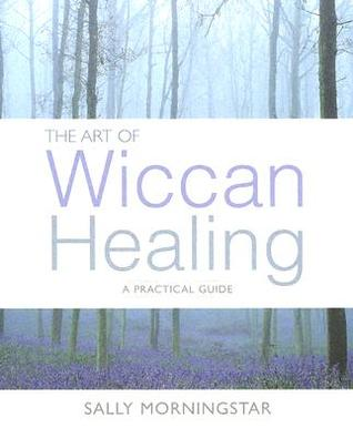 The Art of Wiccan Healing by Sally Morningstar