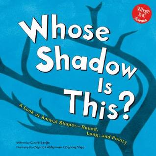 Whose Shadow Is This?: A Look at Animal Shapes - Round, Long, and Pointy