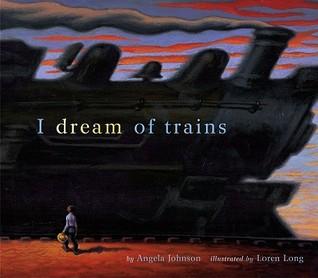 I Dream of Trains by Angela Johnson