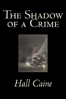 The Shadow of a Crime by Hall Caine, Fiction, Literary, Classics, Christian, Historical