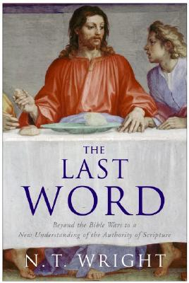 the-last-word-beyond-the-bible-wars-to-a-new-understanding-of-the-authority-of-scripture
