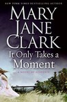 It Only Takes a Moment by Mary Jane Clark