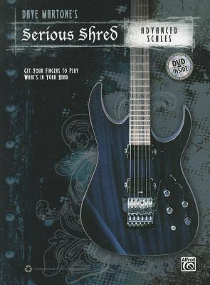 Dave Martone's Serious Shred -- Advanced Scales: Get Your Fingers to Play What's in Your Head, Book & DVD
