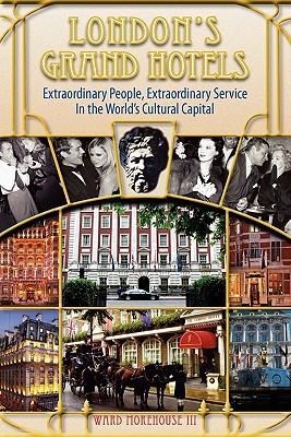 London's Grand Hotels - Extraordinary People, Extraordinary Service in the World's Cultural Capital