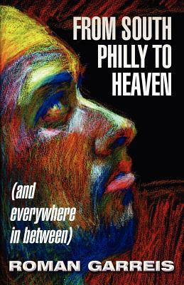 From South Philly to Heaven: (And Everywhere in Between)