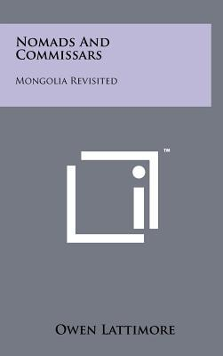 Nomads and Commissars: Mongolia Revisited