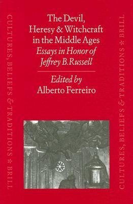 The Devil, Heresy and Witchcraft in the Middle Ages: Essays in Honor of Jeffrey B. Russell