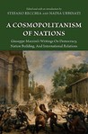 A Cosmopolitanism of Nations: Giuseppe Mazzini's Writings on Democracy, Nation Building, Agiuseppe Mazzini's Writings on Democracy, Nation Building, and International Relations ND International Relations