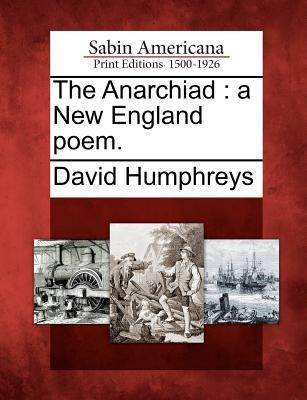 Ebook The Anarchiad: A New England Poem. by David Humphreys TXT!