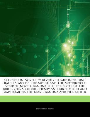 Articles on Novels by Beverly Cleary, Including: Ralph S. Mouse, the Mouse and the Motorcycle, Strider (Novel), Ramona the Pest, Sister of the Bride, Otis Spofford, Henry and Ribsy, Mitch and Amy, Ramona the Brave, Ramona and Her Father