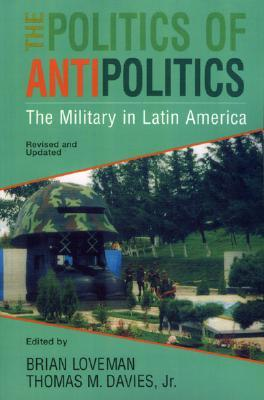 the-politics-of-antipolitics-the-military-in-latin-america