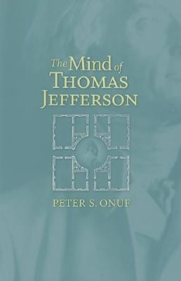 the mind of thomas jefferson collected essays by peter s onuf 306026