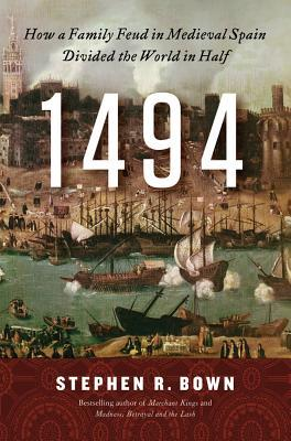 1494: How a Family Feud in Medieval Spain Divided the World in Half