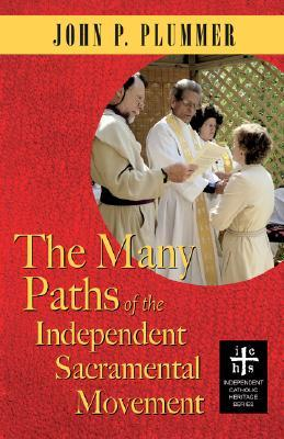 The Many Paths of the Independent Sacramental Movement by John P. Plummer