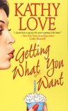 Getting What You Want by Kathy Love