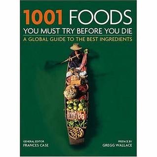 1001 Foods: You Must Try Before You Die (1001 Before You Die)