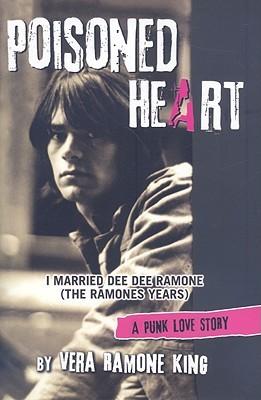 Poisoned Heart: I Married Dee Dee Ramone (the Ramones Years): A Punk Love Story