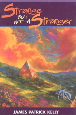Strange But Not a Stranger by James Patrick Kelly