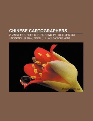 Chinese Cartographers: Zhang Heng, Shen Kuo, Su Song, Pei Ju, Li Jifu, Xu Jingzong, Jia Dan, Pei Xiu, Liu An, Fan Chengda