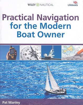 Practical Navigation for the Modern Boat Owner: Navigate Effectively by Getting the Most Out of Your Electronic Devices