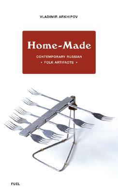Home-Made: Contemporary Russian Folk Artifacts