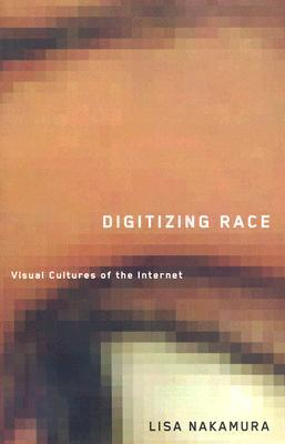 Digitizing Race by Lisa Nakamura