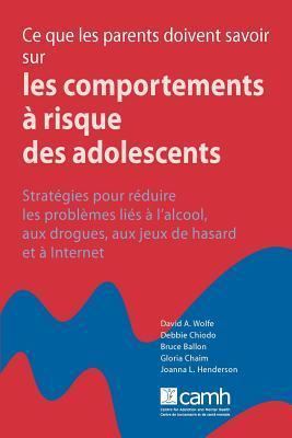 Ce que les parents doivent savoir sur les comportements risque des adolescents: Stratégies pour réduire les problemes liés à l'alcool, aux drogues, aux jeux de hasard et à l'internet