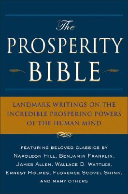 The Prosperity Bible: Landmark Writings on the Incredible Prospering Powers of the Human Mind