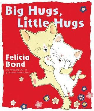 Big Hugs, Little Hugs by Felicia Bond