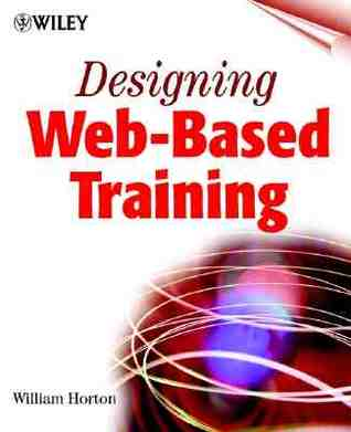 Designing Web-Based Training: How to Teach Anyone Anything Anywhere Anytime