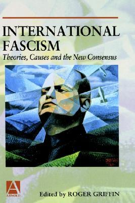International Fascism by Roger Griffin